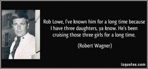 Rob Lowe, I've known him for a long time because I have three ...