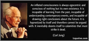 An inflated consciousness is always egocentric and conscious of ...