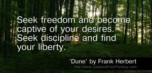 Seek freedom and become captive of your desires. Seek discipline and ...