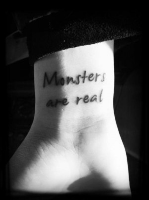 "This tattoo comes from a quote by Stephen King.""Monsters…"