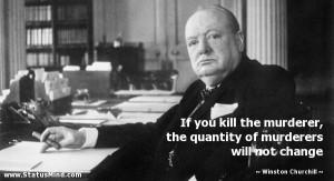 ... murderers will not change - Winston Churchill Quotes - StatusMind.com