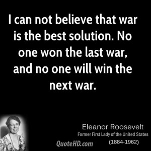 can not believe that war is the best solution. No one won the last war ...