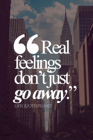 real feelings dont just go away