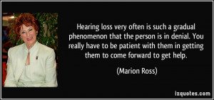 Hearing loss very often is such a gradual phenomenon that the person ...