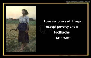 Love Conquers All Things Except Poverty And A Toothache