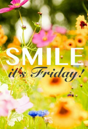 Smile Its Friday Quotes Smile, its friday