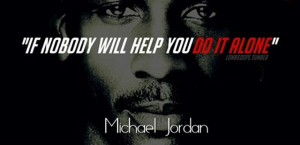 basketball-quotes-if-nobody-will-help-you-do-it-alone