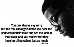You can always say sorry, But the real apology is when you hear the ...