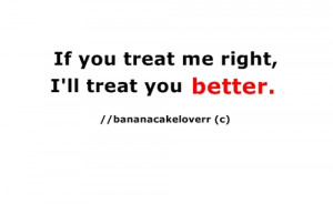 Best Love Quote : If you treat me right