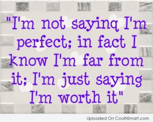 Perfection Quote: I'm not saying I'm perfect; in fact...