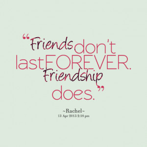 Quotes Picture: friends don't last forever friendship does