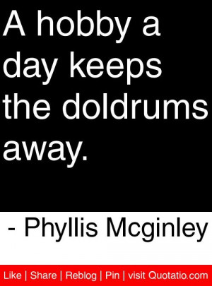 ... day keeps the doldrums away phyllis mcginley # quotes # quotations