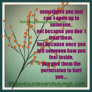 just can't open up to someone… Not because you don't trust them ...