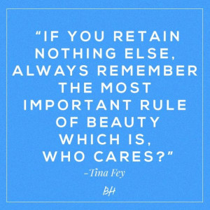 ... the most important rule of beauty, which is: Who cares?