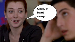 """Once, at band camp…"""" - American Pie"""