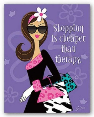Therapy II - Shopping is cheaper than therapy. by Alece Birnbach 11 ...