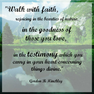 Walk with faith, rejoicing in the beauties of nature