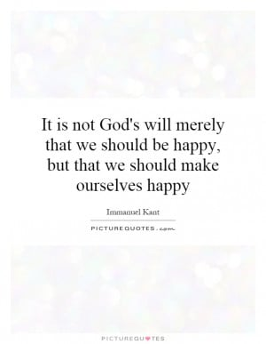 ... That We Should Make Ourselves Happy Quote | Picture Quotes & Sayings