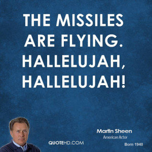 The missiles are flying. Hallelujah, Hallelujah!