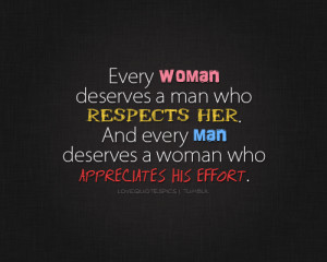 Love Quotes Pics • Every woman deserves a man who respects her. A...