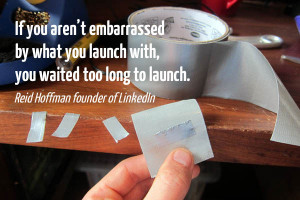 "... , you waited too long to launch."" Reid Hoffman founder of LinkedIn"