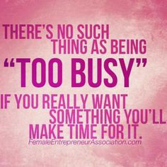 There's No Such Thing As Being Too Busy If You Really Want Something ...