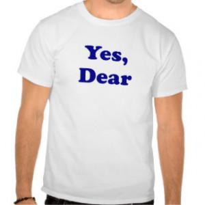 Yes Dear Tee Shirts