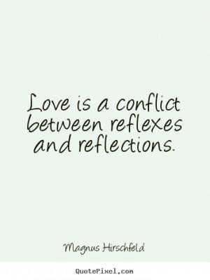 ... is a conflict between reflexes and.. Magnus Hirschfeld top love quotes