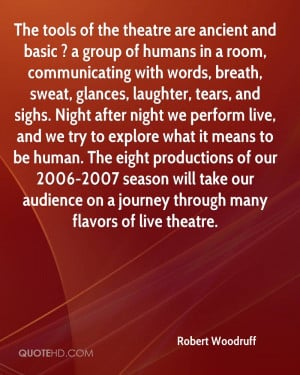The tools of the theatre are ancient and basic ? a group of humans in ...