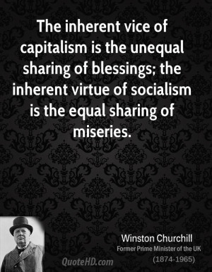 The inherent vice of capitalism is the unequal sharing of blessings ...