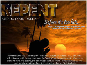 REPENT AND DO GOOD DEEDS, BEFORE ITS TOO LATE !