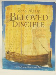 Beth Moore Bible Study Book Beloved Disciple The Life And Ministry of ...
