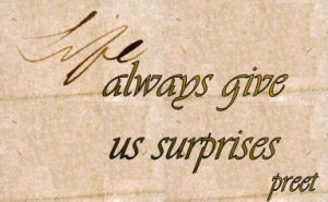 Life always give us surprises