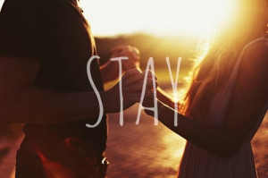 Stay, because I love you