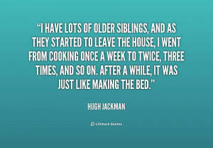 Oldest Sibling Quotes http quotes lifehack org quote hugh jackman i