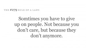 Sometimes you have to give up on people. Not because you don't care ...