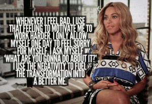 had come across this quote by our good friend, Beyonce: