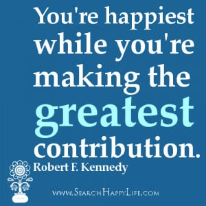 ... quotes - You're happiest while you're making the greatest contribution