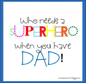 Father's Day} Who needs a SUPER HERO when you have DAD?