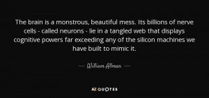 , beautiful mess. Its billions of nerve cells - called neurons ...