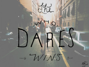 Post image for Monday Quote: She Who Dares