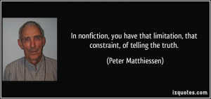 ... limitation, that constraint, of telling the truth. - Peter Matthiessen