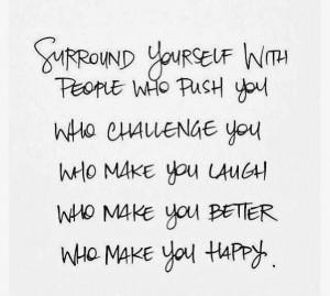 ... you who challenge you who make you laugh who make you better who make