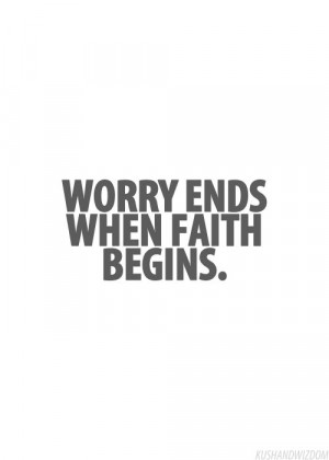 ... , God, Inspiration, Quotes, Wisdom, True, Living, Have Faith, Worry