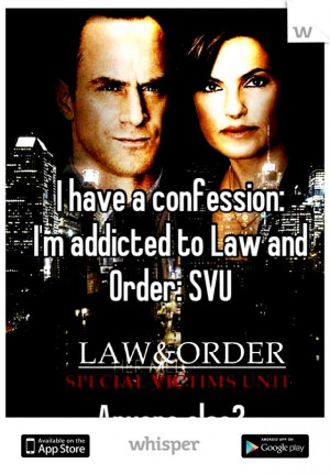 have a confession: I'm addicted to Law and Order: SVU Anyone else?