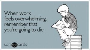 feels-overwhelming-workplace-ecard-someecards