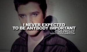 never expected to be anybody important.