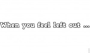 Feeling Left Out Quotes 圖片標題: feeling left out