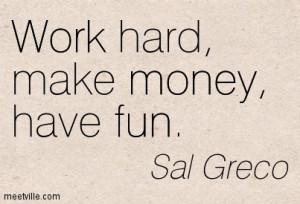 Work Hard Make Money Have Fun - Money Quote