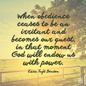 When obedience ceases to be an irritant and becomes our quest, in ...